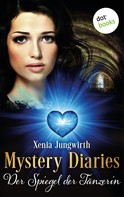 Xenia Jungwirth: Mystery Diaries - Sechster Roman: Der Spiegel der Tänzerin ★★★★