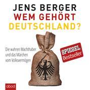 Wem gehört Deutschland - Die wahren Machthaber und das Märchen vom Volksvermögen