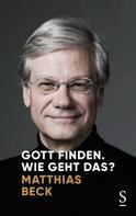 Matthias Beck: Gott finden. Wie geht das?