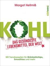 Kohl - Das gesündeste Lebensmittel der Welt. Mit Trendrezepten für Grünkohlchips, Smoothies und mehr.