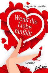 Wenn die Liebe hinfällt - Roman