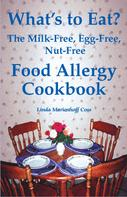 Linda Marienhoff Coss: What's to Eat? The Milk-Free, Egg-Free, Nut-Free Food Allergy Cookbook
