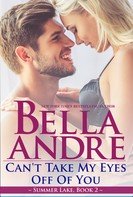 Bella Andre: Can't Take My Eyes Off Of You: New York Sullivans spinoff (Summer Lake 2) ★★★★