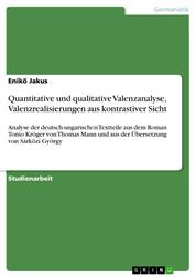 Quantitative und qualitative Valenzanalyse, Valenzrealisierungen aus kontrastiver Sicht - Analyse der deutsch-ungarischen Textteile aus dem Roman Tonio Kröger von Thomas Mann und aus der Übersetzung von Sárközi György