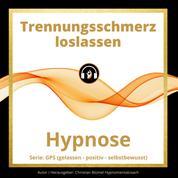 Trennungsschmerz loslassen - GPS Hypnose