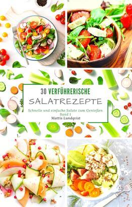 30 verführerische Salatrezepte - Band 1