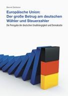 Bernd Detterer: Europäische Union: Der große Betrug am deutschen Wähler und Steuerzahler ★★★★★