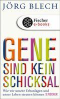 Jörg Blech: Gene sind kein Schicksal ★★★★