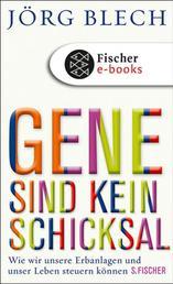 Gene sind kein Schicksal - Wie wir unsere Erbanlagen und unser Leben steuern können