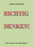 Andreas Boskugel: RICHTIG DENKEN! ★★★★