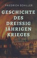 Friedrich Schiller: Friedrich Schiller - Geschichte des Dreißigjährigen Krieges