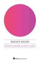 Renate Welsh: Einmal sechzehn und nie wieder