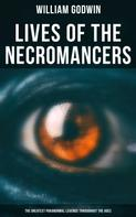 William Godwin: Lives of the Necromancers (The Greatest Paranormal Legends Throughout the Ages)