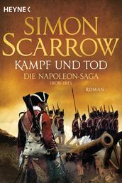 Kampf und Tod - Die Napoleon-Saga 1809 - 1815 - Roman