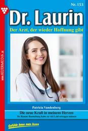 Dr. Laurin 153 – Arztroman - Die neue Kraft in meinem Herzen