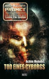 Raumschiff Promet - Die Abenteuer der Shalyn Shan 11: Tod eines Cyborgs