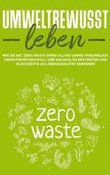 Merle Gutenberg: Umweltbewusst leben: Wie Sie mit Zero Waste Ihren Alltag umweltfreundlich, verantwortungsvoll und nachhaltig bestreiten und gleichzeitig an Lebensqualität gewinnen