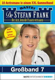 Dr. Stefan Frank Großband 7 - 10 Arztromane in einem Sammelband