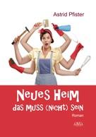 Astrid Pfister: Neues Heim - Das muss (nicht) sein ★★★★★