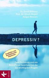 Depressiv? - Zwei Fachleute und ein Betroffener beantworten die 111 wichtigsten Fragen