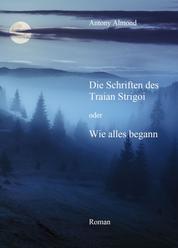 Die Schriften des Traian Strigoi - oder Wie alles begann