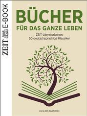 Bücher für das ganze Leben - ZEIT Literaturkanon: 50 deutschsprachige Klassiker