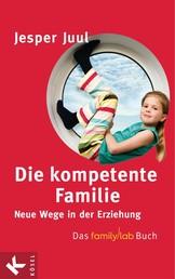 Die kompetente Familie - Neue Wege in der Erziehung - Das familylab-Buch