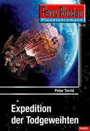Planetenroman 23: Expedition der Todgeweihten - Ein abgeschlossener Roman aus dem Perry Rhodan Universum