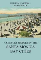 Luther A. Ingersoll: A Century History Of The Santa Monica Bay Cities