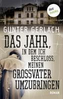 Gunter Gerlach: Das Jahr, in dem ich beschloss, meinen Großvater umzubringen ★★★