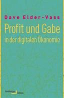 Dave Elder-Vass: Profit und Gabe in der digitalen Ökonomie