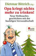 Dietmar Bittrich: Opa kriegt nichts mehr zu trinken! ★★★
