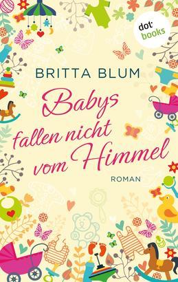 Babys fallen nicht vom Himmel