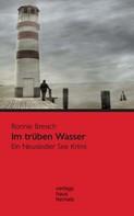 Ronnie Bresich: Im trüben Wasser: Ein Neusiedler See Krimi ★