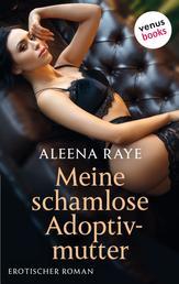 Meine schamlose Adoptivmutter - oder: Ein Mädchen für wirklich alles - Erotischer Roman