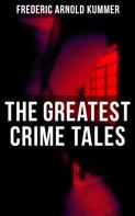 Frederic Arnold Kummer: The Greatest Crime Tales of Frederic Arnold Kummer