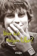 Max Hamsch: Wer hat Holgers Uhr?