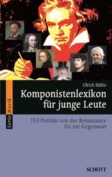 Komponistenlexikon für junge Leute - 153 Porträts von der Renaissance bis zur Gegenwart