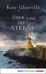 Über uns die Sterne - Roman