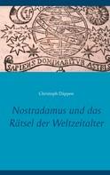 Christoph Däppen: Nostradamus und das Rätsel der Weltzeitalter