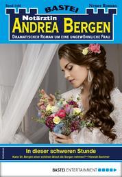 Notärztin Andrea Bergen 1405 - Arztroman - In dieser schweren Stunde