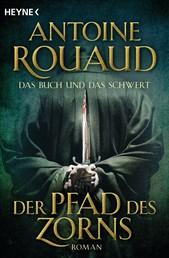 Der Pfad des Zorns - Das Buch und das Schwert 1 - Buch & Schwert 1