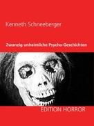 Kenneth Schneeberger: Zwanzig unheimliche Psycho-Geschichten ★★★