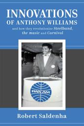 Innovations of Anthony Williams and how they revolutionize Steelband, the music and Carnival