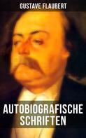 Gustave Flaubert: Autobiografische Schriften von Gustave Flaubert