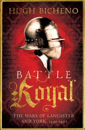 Battle Royal - The Wars of Lancaster and York, 1450-1464