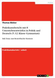 Praktikumsbericht mit 8 Unterrichtsentwürfen in Politik und Deutsch (5.-12. Klasse Gymnasium) - Inkl. Essay zum Beutelsbacher Konsens