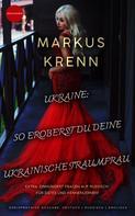 Markus Krenn: UKRAINE: SO EROBERST DU DEINE UKRAINISCHE TRAUMFRAU