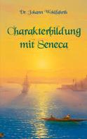 Johann Wohlfarth: Charakterbildung mit Seneca