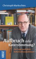 Christoph Markschies: Aufbruch oder Katerstimmung?